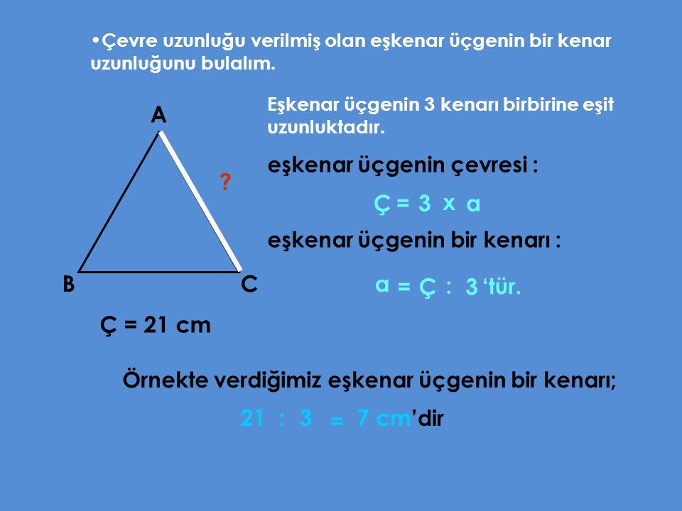 Çevre uzunluğu verilmiş olan eşkenar üçgenin bir kenar uzunluğunu bulalım. 21 Ç = 21 cm Eşkenar üçgenin 3 kenarı birbirine eşit uzunluktadır. ? 3 a 7