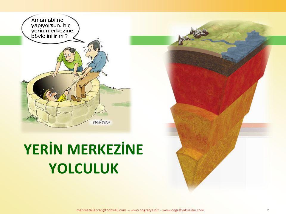 mehmetaliercan@hotmail.com – www.cografya.biz - www.cografyakulubu.com YERİN MERKEZİNE YOLCULUK 2
