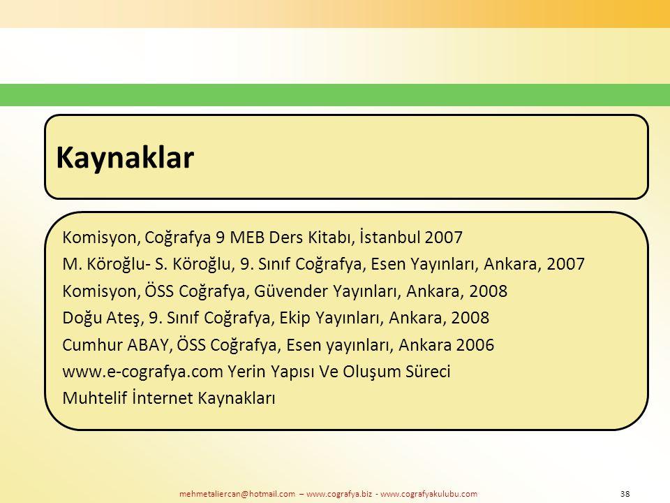 mehmetaliercan@hotmail.com – www.cografya.biz - www.cografyakulubu.com Kaynaklar Komisyon, Coğrafya 9 MEB Ders Kitabı, İstanbul 2007 M. Köroğlu- S. Kö