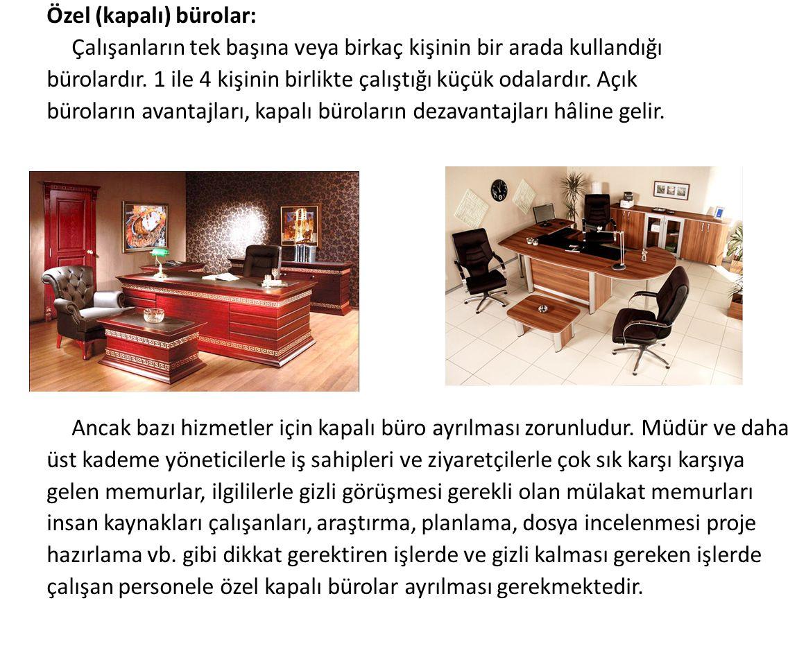 Özel (kapalı) bürolar: Çalışanların tek başına veya birkaç kişinin bir arada kullandığı bürolardır. 1 ile 4 kişinin birlikte çalıştığı küçük odalardır
