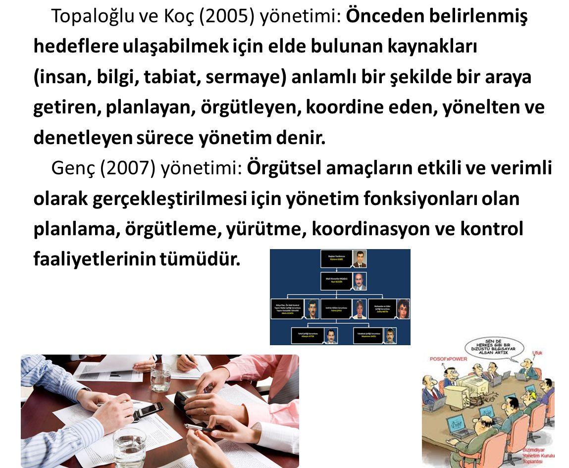 Topaloğlu ve Koç (2005) yönetimi: Önceden belirlenmiş hedeflere ulaşabilmek için elde bulunan kaynakları (insan, bilgi, tabiat, sermaye) anlamlı bir ş