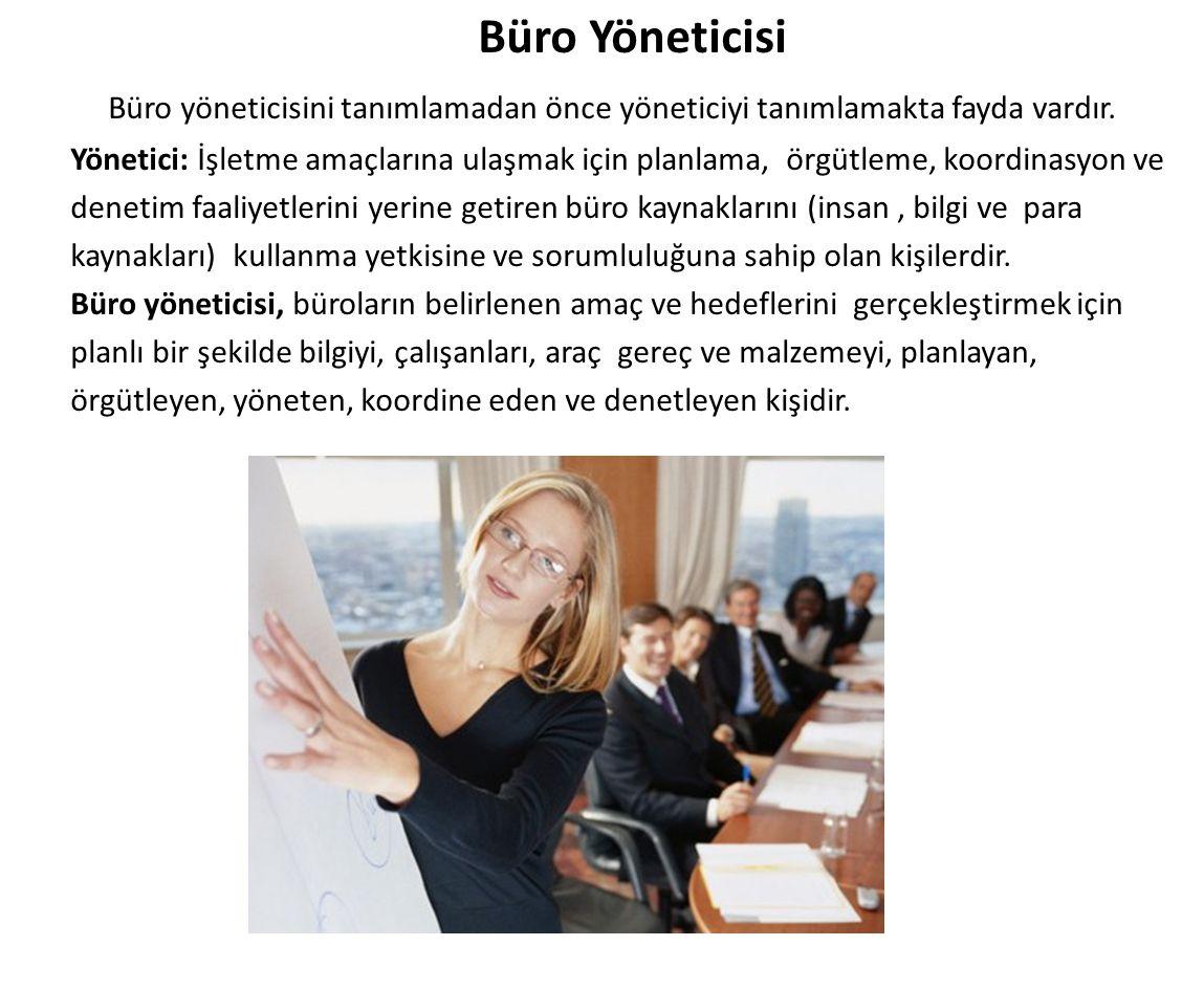 Büro Yöneticisi Büro yöneticisini tanımlamadan önce yöneticiyi tanımlamakta fayda vardır. Yönetici: İşletme amaçlarına ulaşmak için planlama, örgütlem