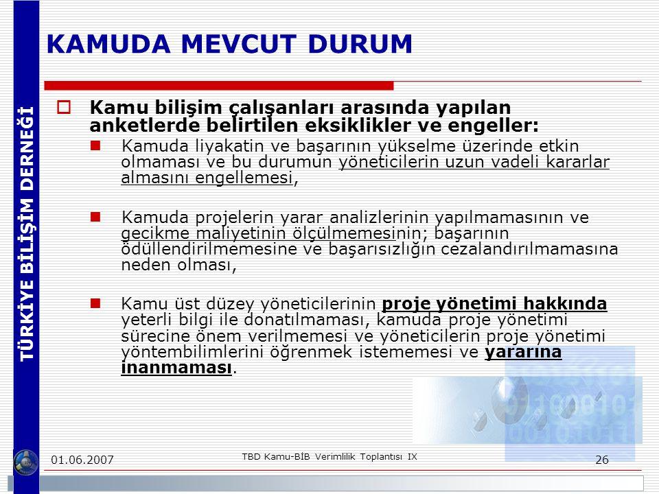 TÜRKİYE BİLİŞİM DERNEĞİ 01.06.2007 TBD Kamu-BİB Verimlilik Toplantısı IX 26 KAMUDA MEVCUT DURUM  Kamu bilişim çalışanları arasında yapılan anketlerde