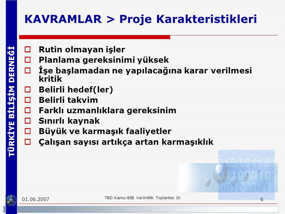 TÜRKİYE BİLİŞİM DERNEĞİ 01.06.2007 TBD Kamu-BİB Verimlilik Toplantısı IX 7 KAVRAMLAR > Proje ve Proje Yönetimi  Proje, özgün (biricik) bir ürünü, hizmeti, sonucu elde etmeye yönelik gerçekleştirilen geçici bir çabadır.