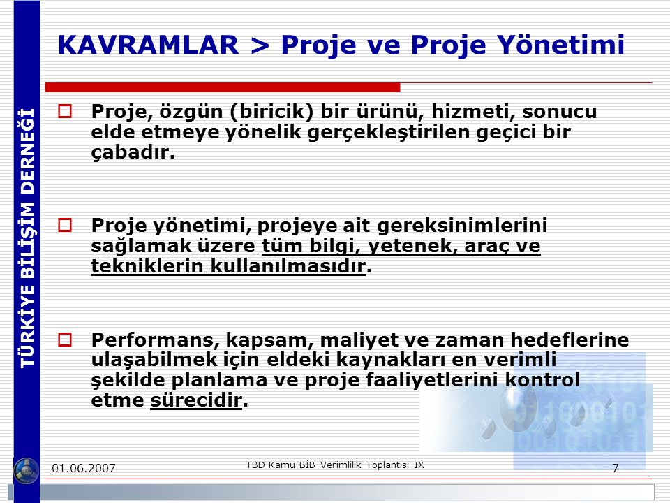 TÜRKİYE BİLİŞİM DERNEĞİ 01.06.2007 TBD Kamu-BİB Verimlilik Toplantısı IX 38 İÇERİK  Giriş (5 dk.) Kavramlar Bilişim Projelerinin Özellikleri Gelişmeler Bilişim Projelerindeki Sorunlar ve Ortam  Kamuda Bilişim Projeleri Yönetimi Yetkinliğinde Mevcut Durum (10 dk.)  Proje Yönetimi Alanında Dünyadaki Gel.