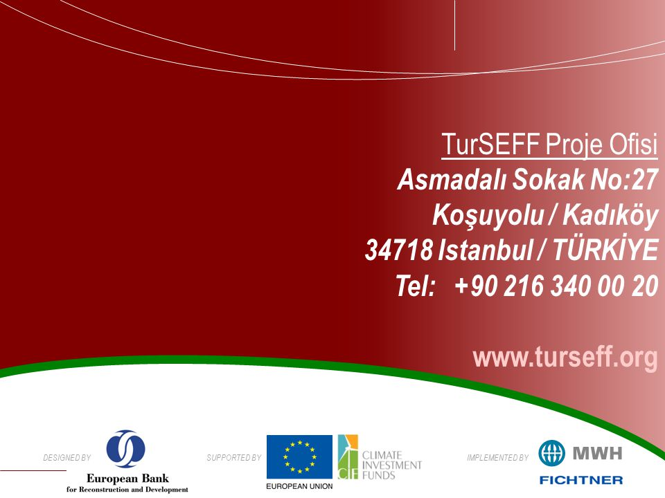 DESIGNED BYSUPPORTED BYIMPLEMENTED BY TurSEFF Proje Ofisi Asmadalı Sokak No:27 Koşuyolu / Kadıköy 34718 Istanbul / TÜRKİYE Tel: +90 216 340 00 20 www.turseff.org