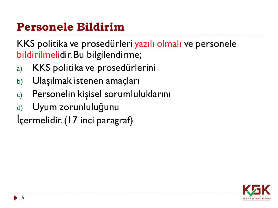 Personele Bildirim KKS politika ve prosedürleri yazılı olmalı ve personele bildirilmelidir. Bu bilgilendirme; a) KKS politika ve prosedürlerini b) Ula