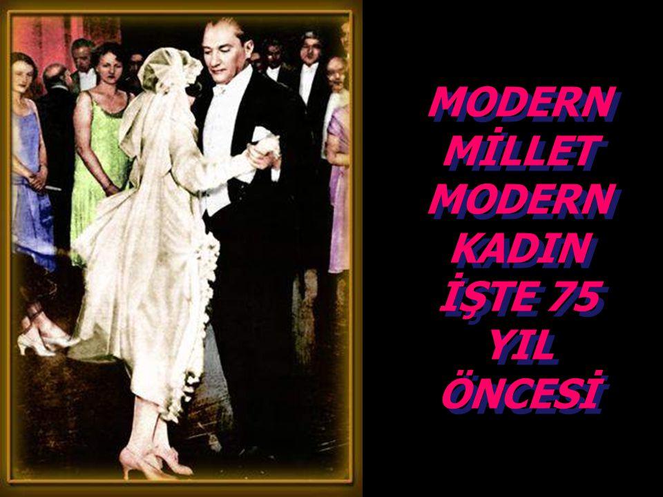 MODERN MİLLET MODERN KADIN İŞTE 75 YIL ÖNCESİ MODERN MİLLET MODERN KADIN İŞTE 75 YIL ÖNCESİ
