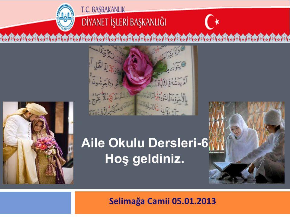 Selimağa Camii 05.01.2013 Aile Okulu Dersleri-6 Hoş geldiniz.