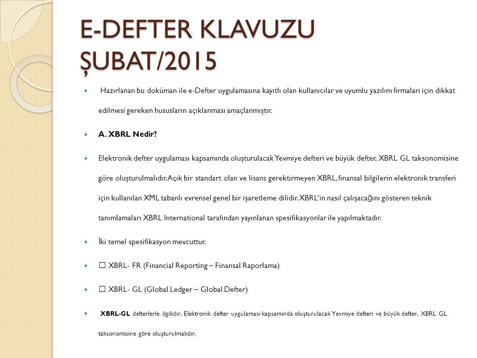 E-DEFTER KLAVUZU ŞUBAT/2015 Hazırlanan bu doküman ile e-Defter uygulamasına kayıtlı olan kullanıcılar ve uyumlu yazılım firmaları için dikkat edilmesi