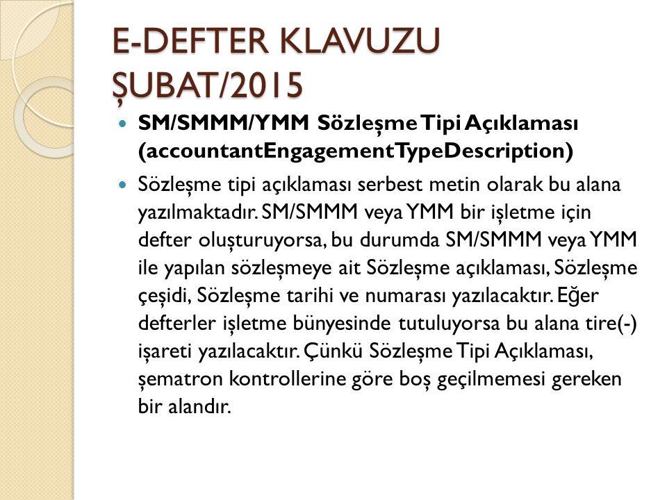 E-DEFTER KLAVUZU ŞUBAT/2015 SM/SMMM/YMM Sözleşme Tipi Açıklaması (accountantEngagementTypeDescription) Sözleşme tipi açıklaması serbest metin olarak b