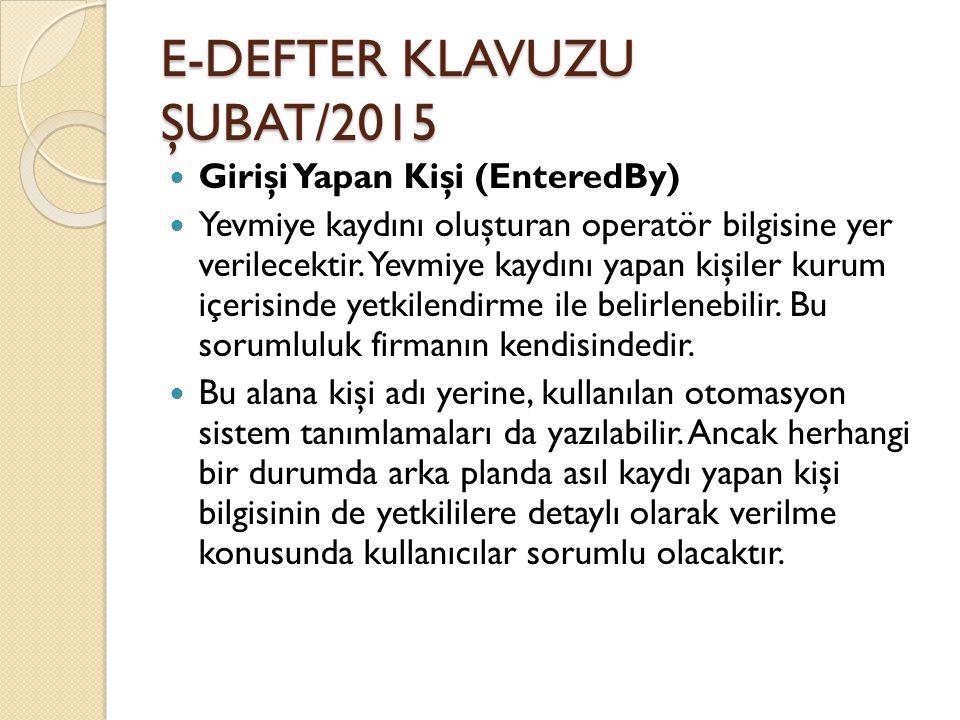 E-DEFTER KLAVUZU ŞUBAT/2015 Girişi Yapan Kişi (EnteredBy) Yevmiye kaydını oluşturan operatör bilgisine yer verilecektir. Yevmiye kaydını yapan kişiler