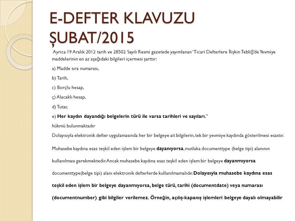 E-DEFTER KLAVUZU ŞUBAT/2015 Ayrıca 19 Aralık 2012 tarih ve 28502 Sayılı Resmi gazetede yayımlanan 'Ticari Defterlere İ lişkin Tebli ğ 'de Yevmiye madd