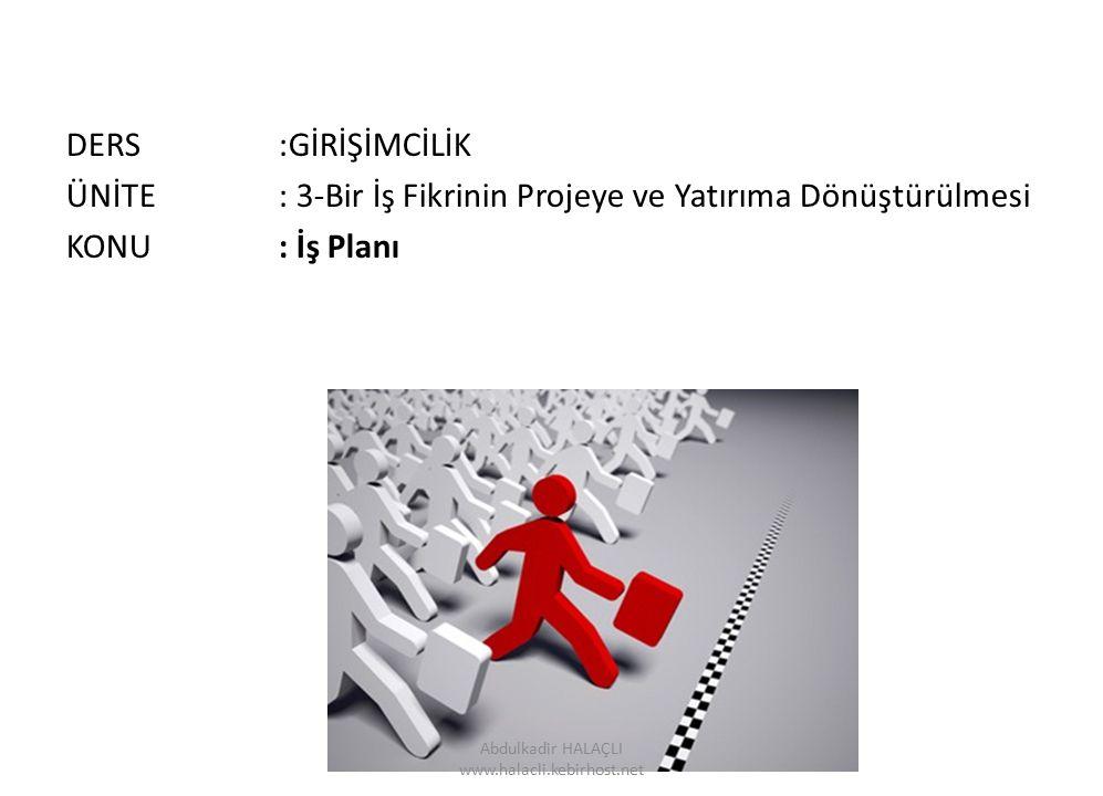 DERS:GİRİŞİMCİLİK ÜNİTE: 3-Bir İş Fikrinin Projeye ve Yatırıma Dönüştürülmesi KONU: İş Planı Abdulkadir HALAÇLI www.halacli.kebirhost.net