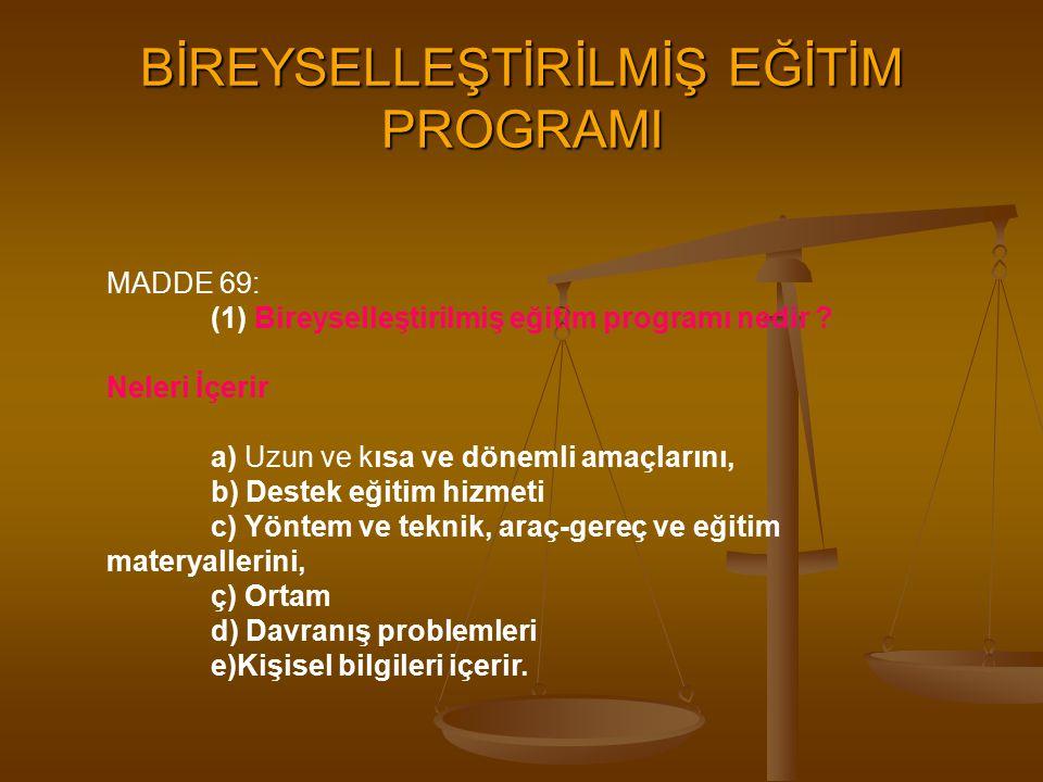 BİREYSELLEŞTİRİLMİŞ EĞİTİM PROGRAMI MADDE 69: (1) Bireyselleştirilmiş eğitim programı nedir ? Neleri İçerir a) Uzun ve kısa ve dönemli amaçlarını, b)