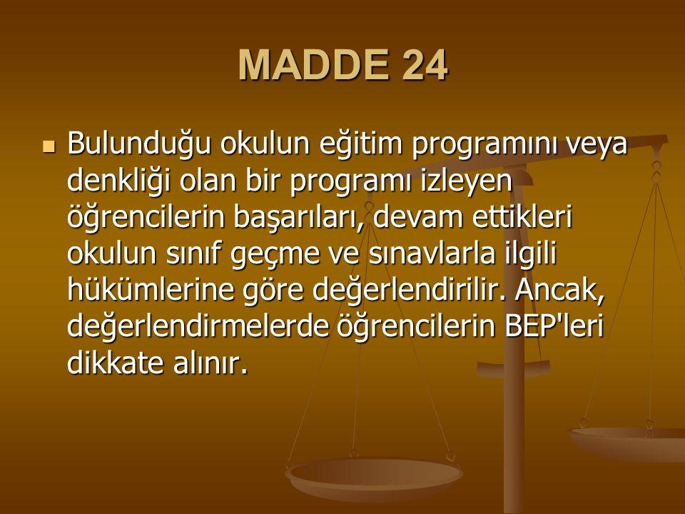 MADDE 24 Bulunduğu okulun eğitim programını veya denkliği olan bir programı izleyen öğrencilerin başarıları, devam ettikleri okulun sınıf geçme ve sın