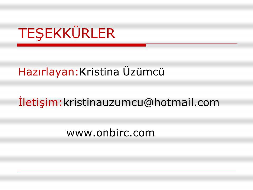 TEŞEKKÜRLER Hazırlayan:Kristina Üzümcü İletişim:kristinauzumcu@hotmail.com www.onbirc.com