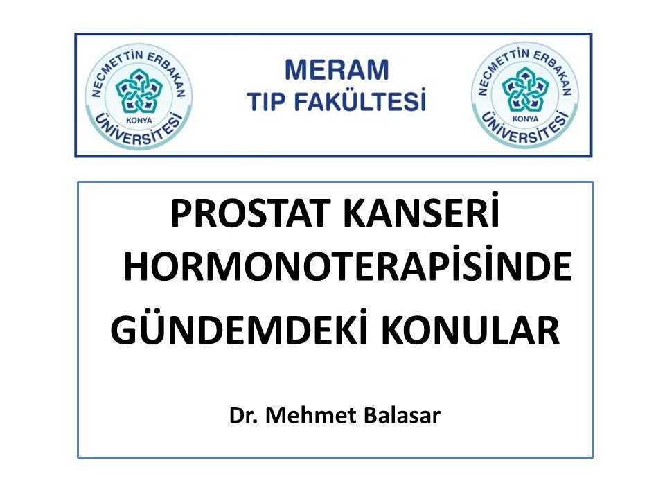 PROSTAT KANSERİ HORMONOTERAPİSİNDE GÜNDEMDEKİ KONULAR Dr. Mehmet Balasar