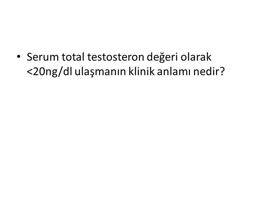Serum total testosteron değeri olarak <20ng/dl ulaşmanın klinik anlamı nedir?