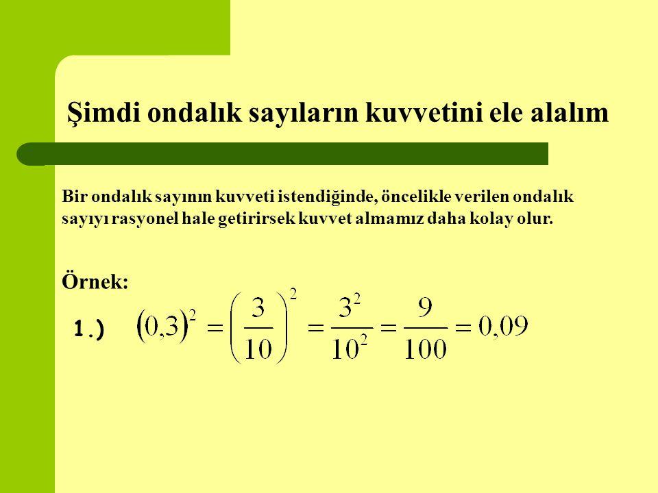 Şimdi ondalık sayıların kuvvetini ele alalım Bir ondalık sayının kuvveti istendiğinde, öncelikle verilen ondalık sayıyı rasyonel hale getirirsek kuvve