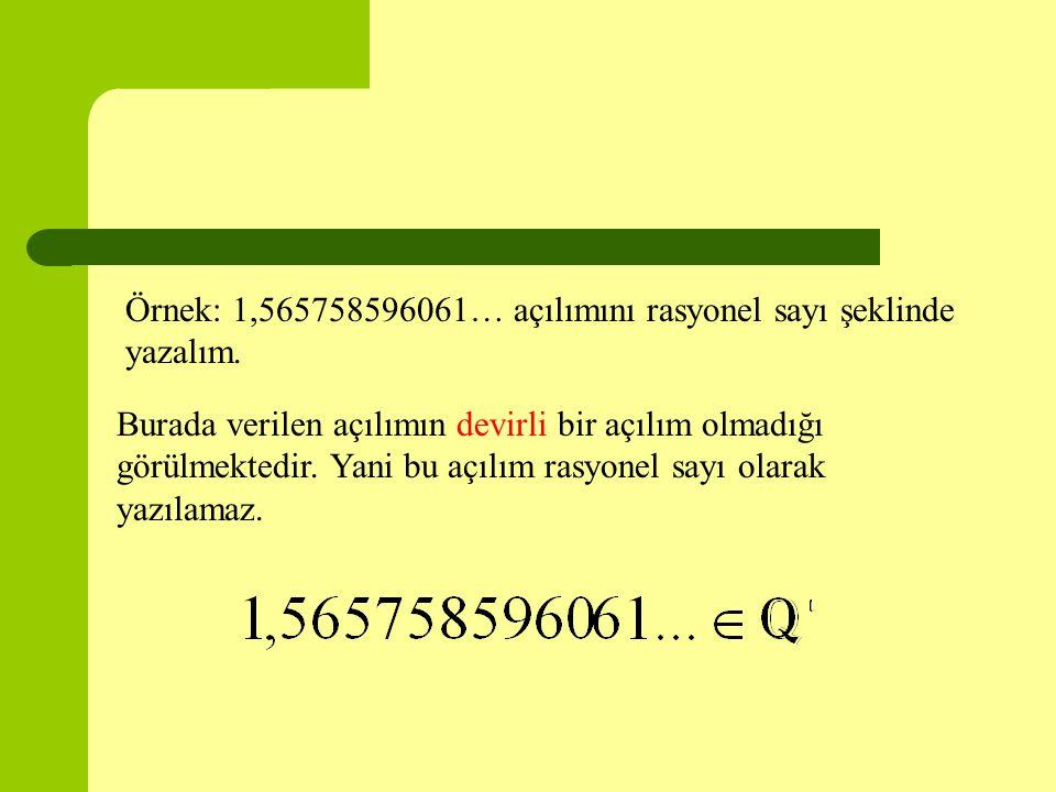 Örnek: 1,565758596061… açılımını rasyonel sayı şeklinde yazalım. Burada verilen açılımın devirli bir açılım olmadığı görülmektedir. Yani bu açılım ras