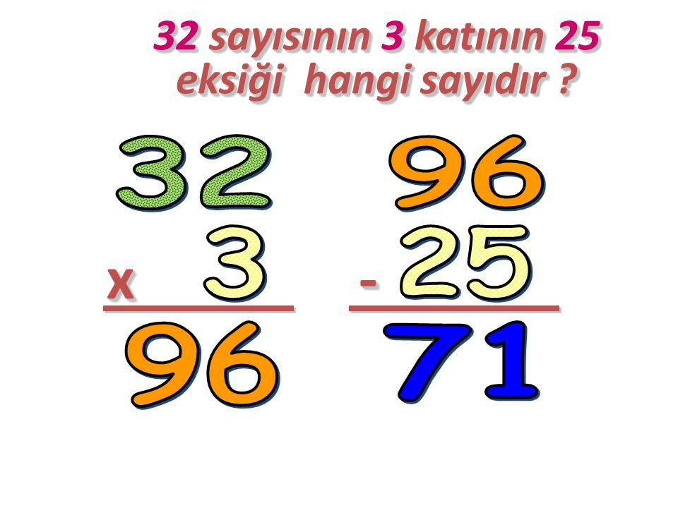32 sayısının 3 katının 25 eksiği hangi sayıdır .