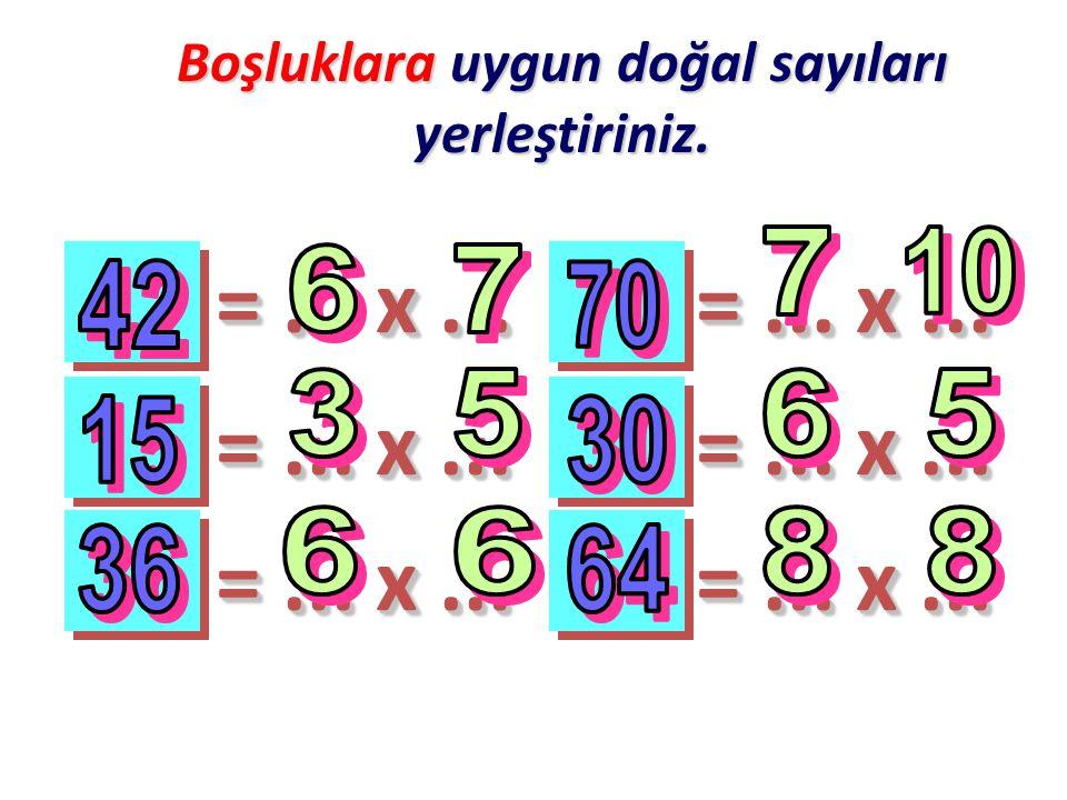 =... x... Boşluklara uygun doğal sayıları yerleştiriniz.