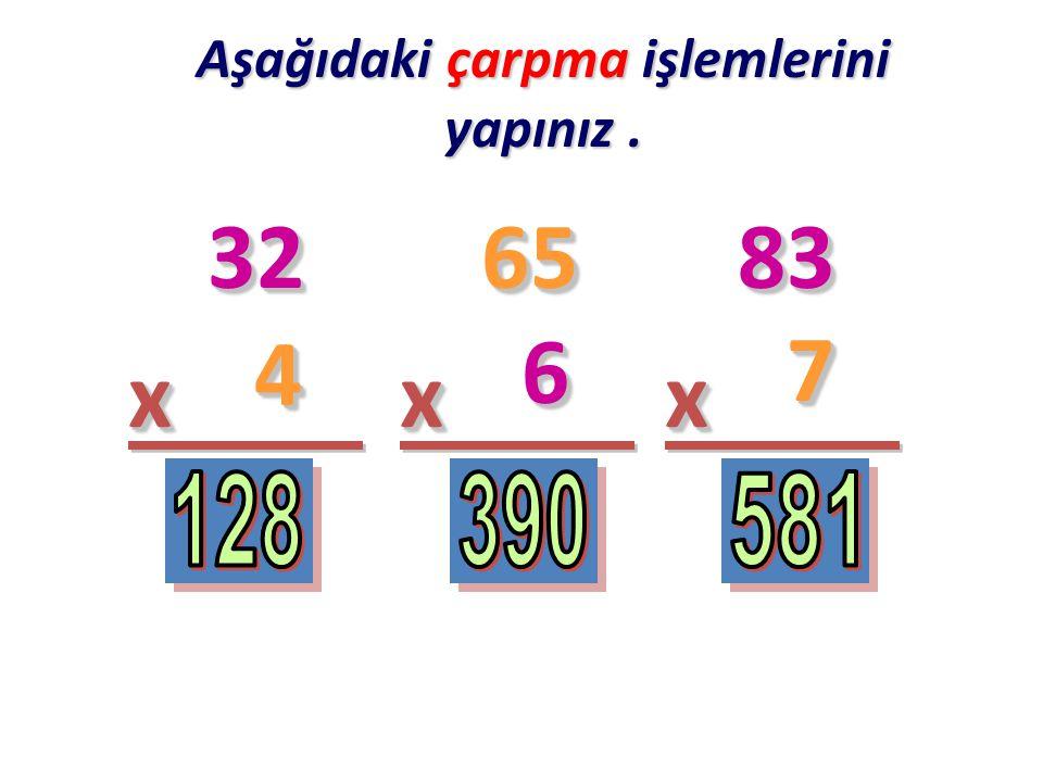Aşağıdaki çarpma işlemlerini yapınız. 3232 xx 6565 xx 8383 xx 44 66 77