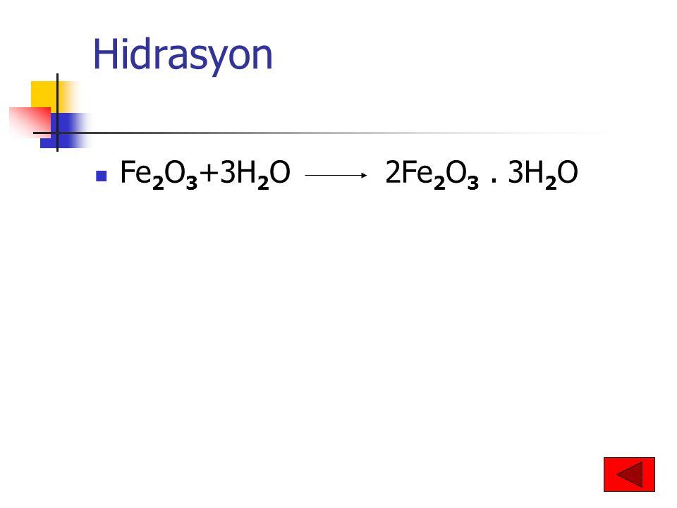 Hidrasyon Fe 2 O 3 +3H 2 O 2Fe 2 O 3. 3H 2 O