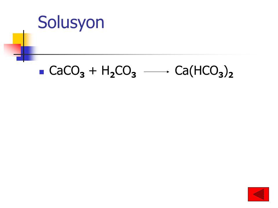 Solusyon CaCO 3 + H 2 CO 3 Ca(HCO 3 ) 2
