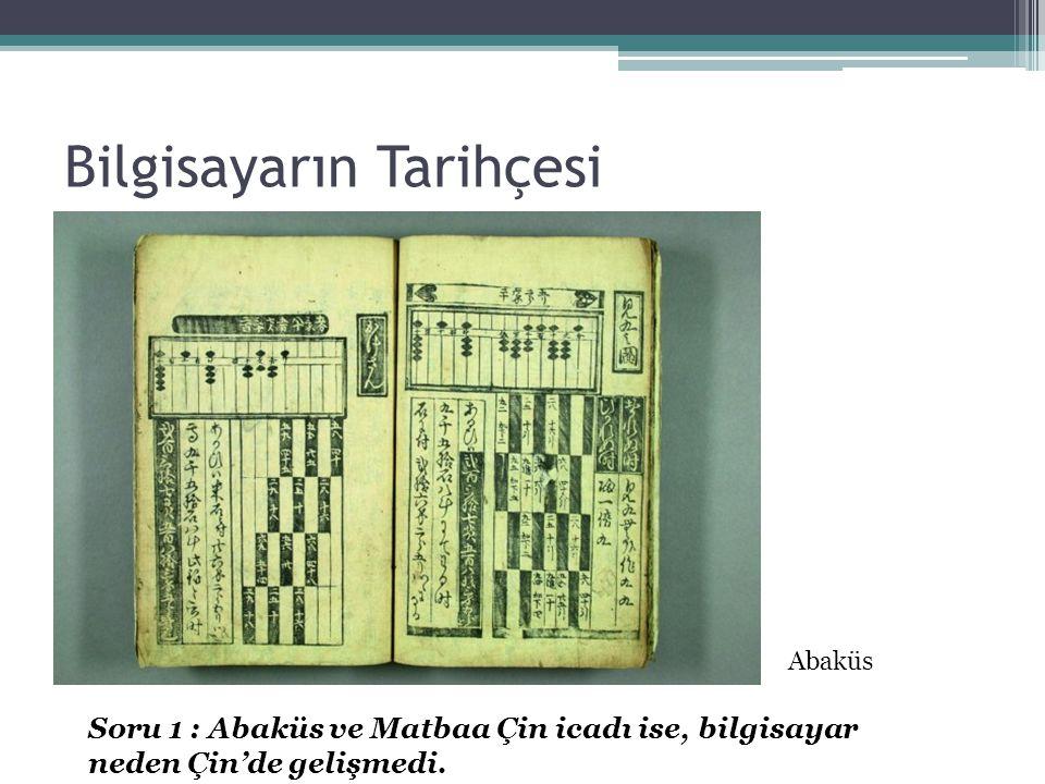 Bilgisayarın Tarihçesi Abaküs Soru 1 : Abaküs ve Matbaa Çin icadı ise, bilgisayar neden Çin'de gelişmedi.