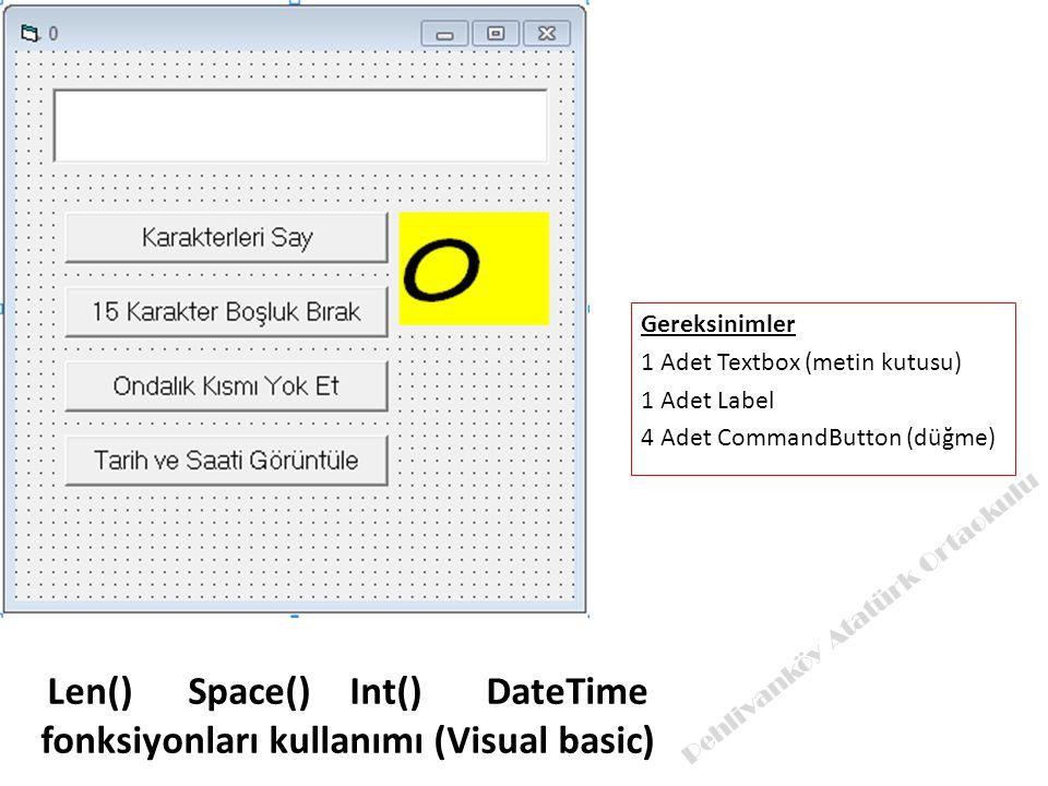 Gereksinimler 1 Adet Textbox (metin kutusu) 1 Adet Label 4 Adet CommandButton (düğme) Pehlivanköy Atatürk Ortaokulu Len() Space() Int() DateTime fonksiyonları kullanımı (Visual basic)