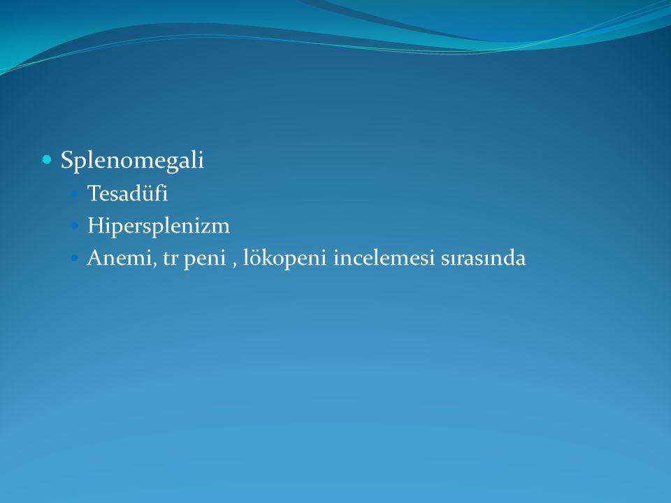 Splenomegali Tesadüfi Hipersplenizm Anemi, tr peni, lökopeni incelemesi sırasında