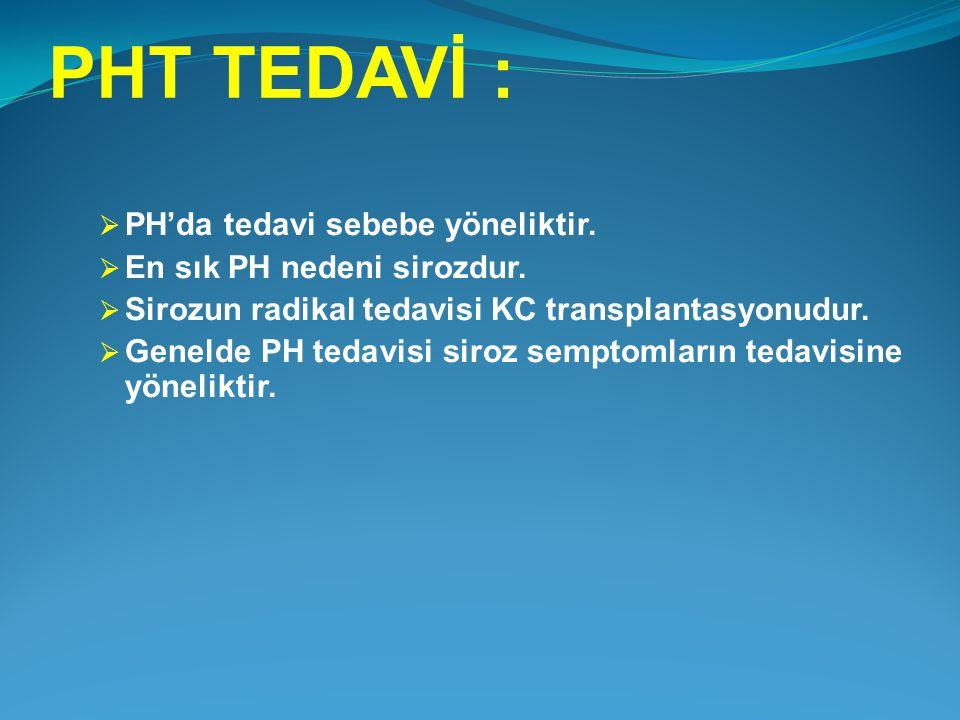 PHT TEDAVİ :  PH'da tedavi sebebe yöneliktir.  En sık PH nedeni sirozdur.  Sirozun radikal tedavisi KC transplantasyonudur.  Genelde PH tedavisi s