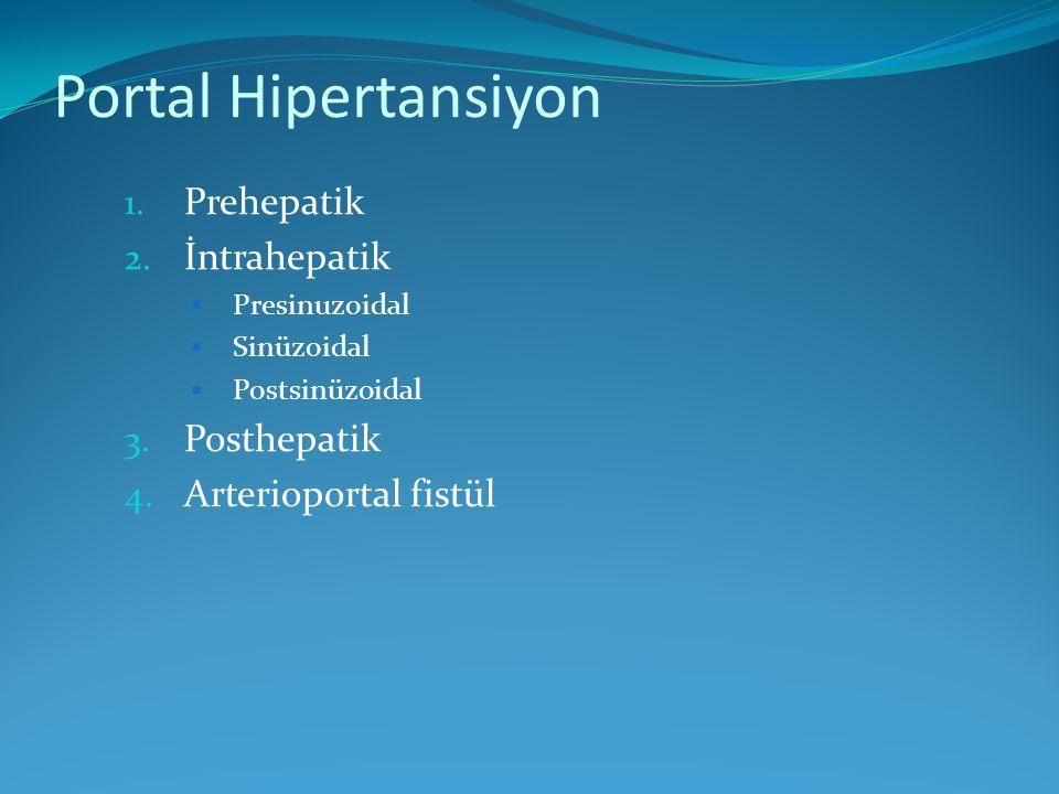 Portal Hipertansiyon 1. Prehepatik 2. İntrahepatik  Presinuzoidal  Sinüzoidal  Postsinüzoidal 3. Posthepatik 4. Arterioportal fistül