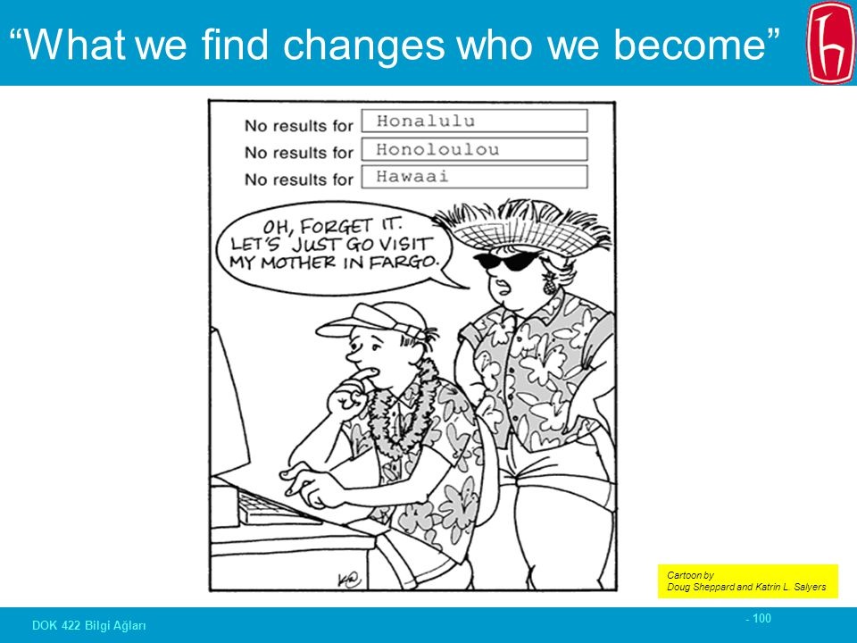 - 100 DOK 422 Bilgi Ağları What we find changes who we become Cartoon by Doug Sheppard and Katrin L.
