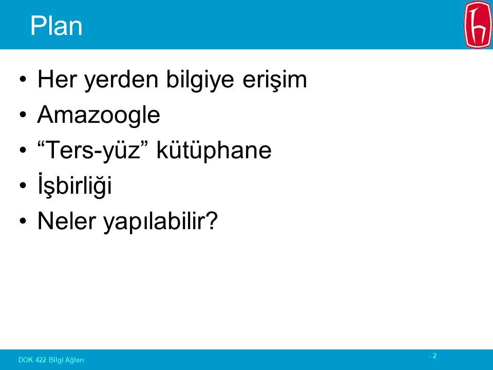 - 2 DOK 422 Bilgi Ağları Plan Her yerden bilgiye erişim Amazoogle Ters-yüz kütüphane İşbirliği Neler yapılabilir