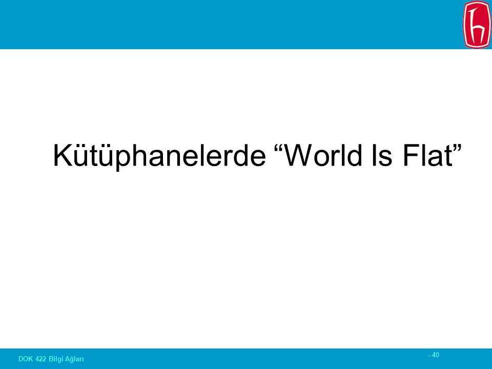 - 40 DOK 422 Bilgi Ağları Kütüphanelerde World Is Flat