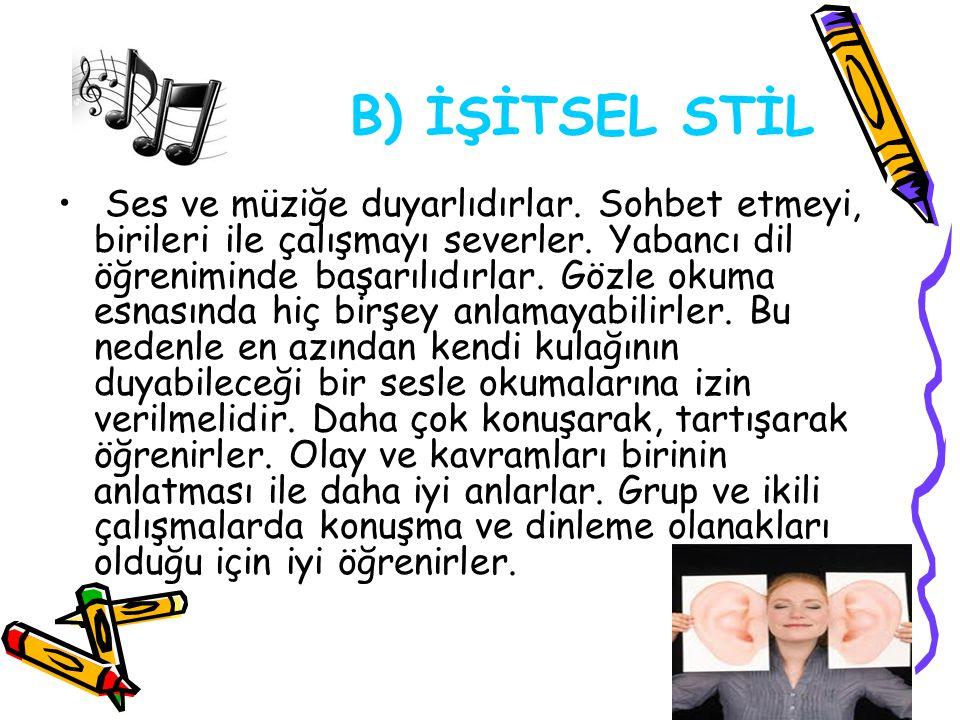 B) İŞİTSEL STİL Ses ve müziğe duyarlıdırlar. Sohbet etmeyi, birileri ile çalışmayı severler. Yabancı dil öğreniminde başarılıdırlar. Gözle okuma esnas