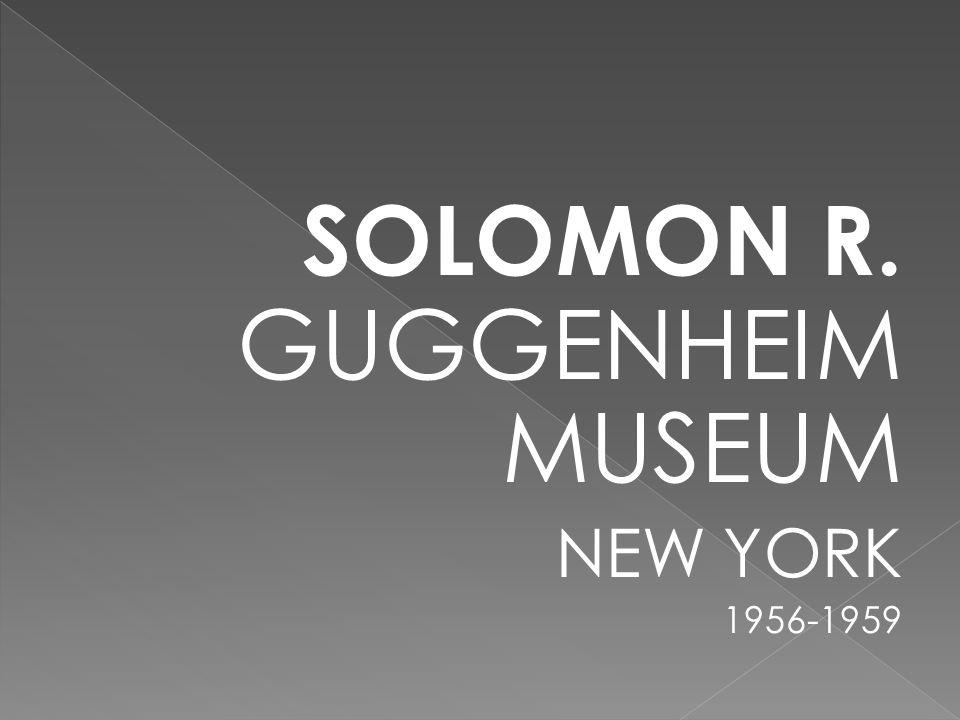 SOLOMON R. GUGGENHEIM MUSEUM NEW YORK 1956-1959