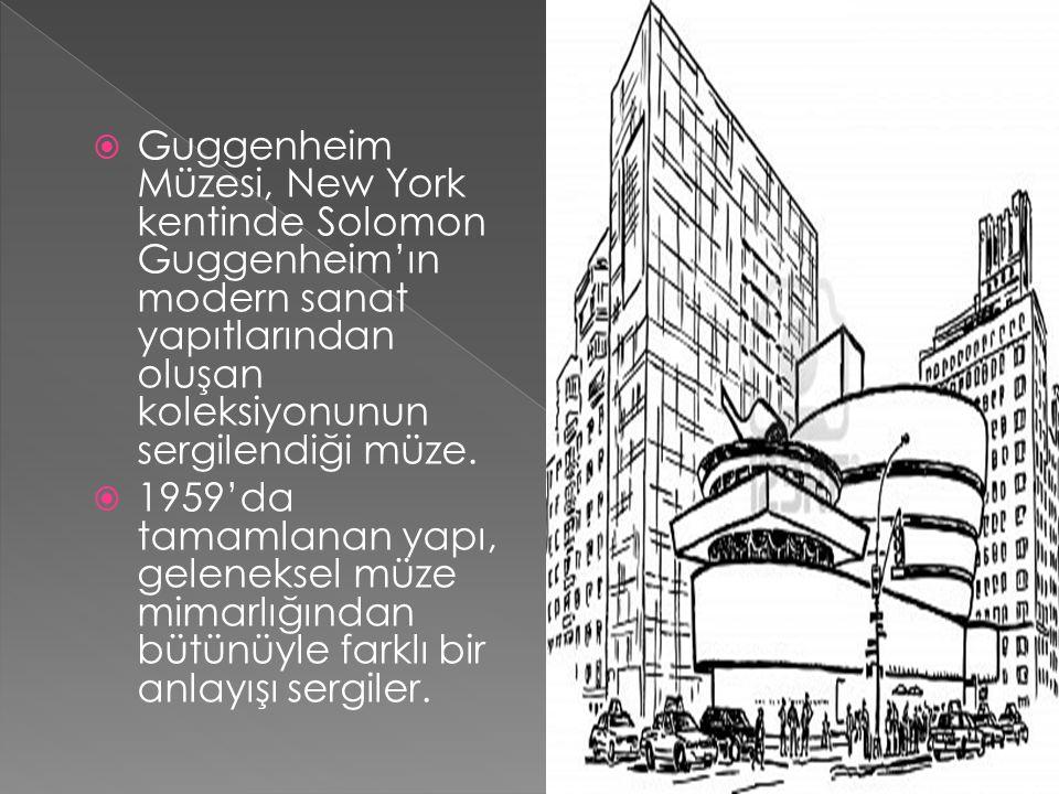  Guggenheim Müzesi, New York kentinde Solomon Guggenheim'ın modern sanat yapıtlarından oluşan koleksiyonunun sergilendiği müze.  1959'da tamamlanan
