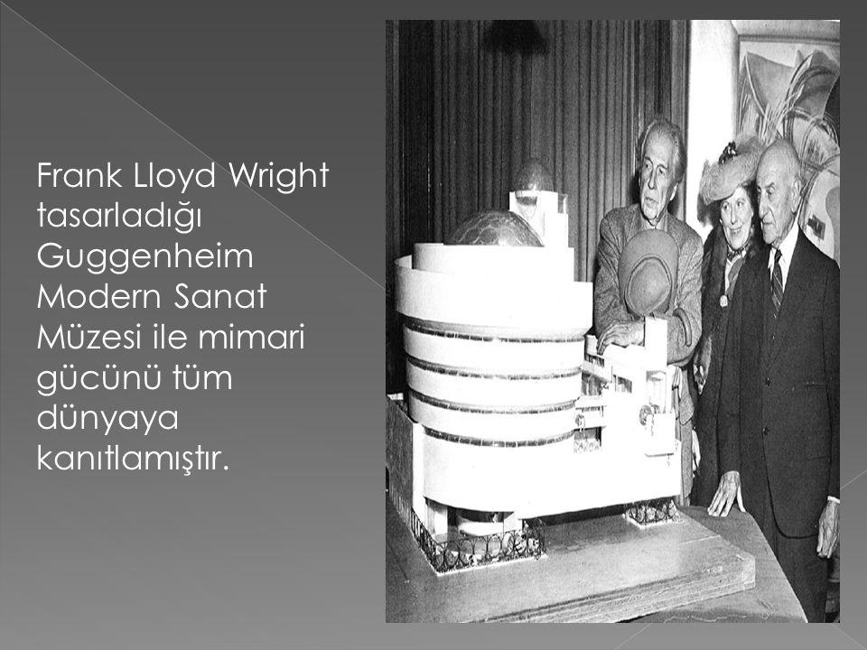 Frank Lloyd Wright tasarladığı Guggenheim Modern Sanat Müzesi ile mimari gücünü tüm dünyaya kanıtlamıştır.