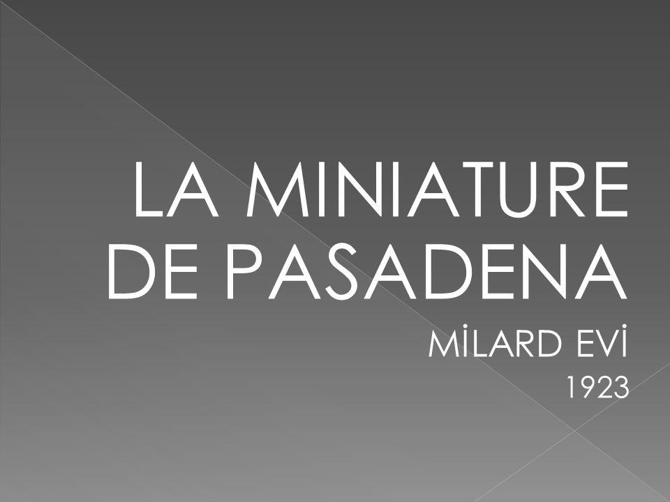 LA MINIATURE DE PASADENA MİLARD EVİ 1923