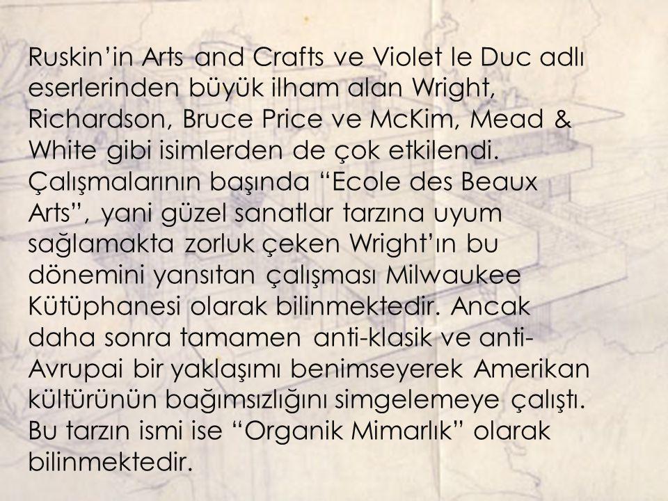 Ruskin'in Arts and Crafts ve Violet le Duc adlı eserlerinden büyük ilham alan Wright, Richardson, Bruce Price ve McKim, Mead & White gibi isimlerden d