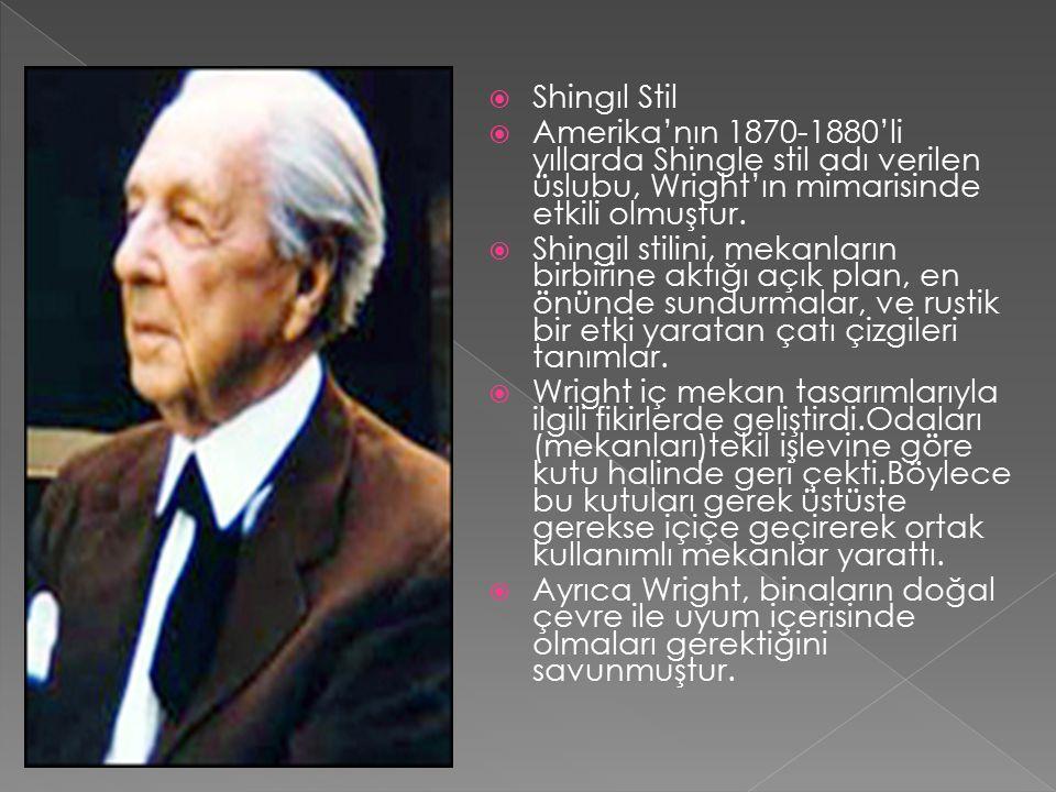  Shingıl Stil  Amerika'nın 1870-1880'li yıllarda Shingle stil adı verilen üslubu, Wright'ın mimarisinde etkili olmuştur.  Shingil stilini, mekanlar
