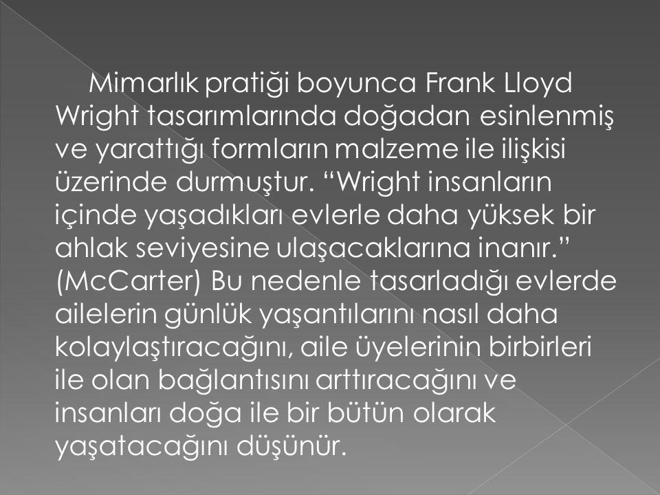 """Mimarlık pratiği boyunca Frank Lloyd Wright tasarımlarında doğadan esinlenmiş ve yarattığı formların malzeme ile ilişkisi üzerinde durmuştur. """"Wright"""