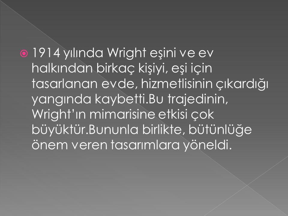  1914 yılında Wright eşini ve ev halkından birkaç kişiyi, eşi için tasarlanan evde, hizmetlisinin çıkardığı yangında kaybetti.Bu trajedinin, Wright'ı