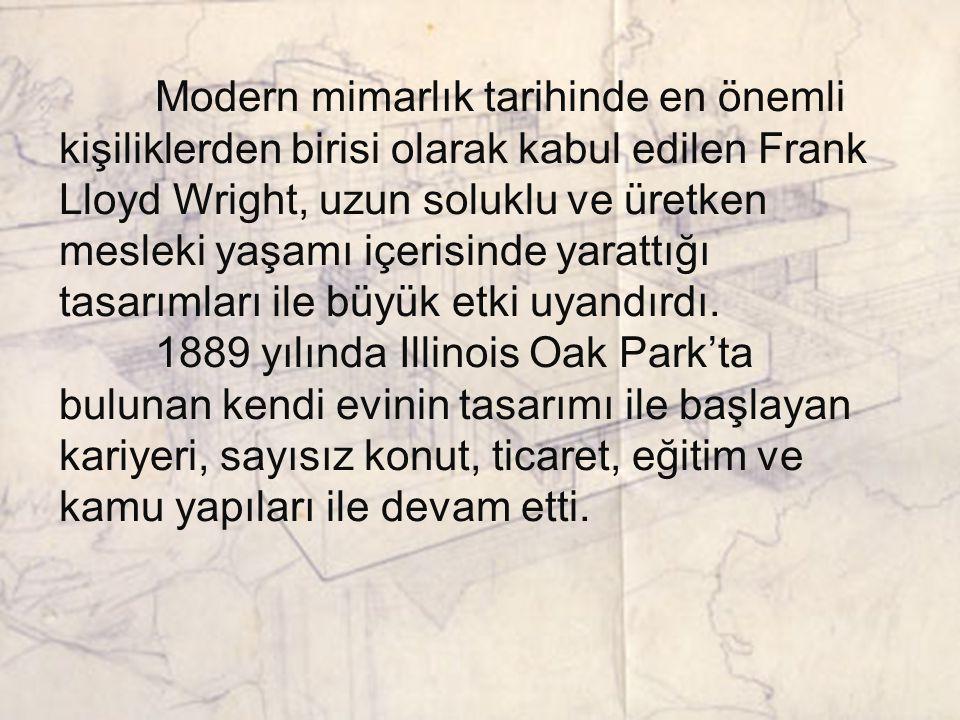 Modern mimarlık tarihinde en önemli kişiliklerden birisi olarak kabul edilen Frank Lloyd Wright, uzun soluklu ve üretken mesleki yaşamı içerisinde yar