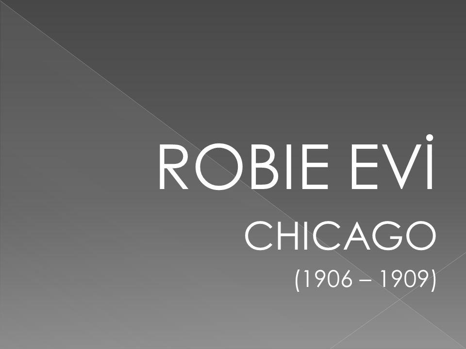 ROBIE EVİ CHICAGO (1906 – 1909)