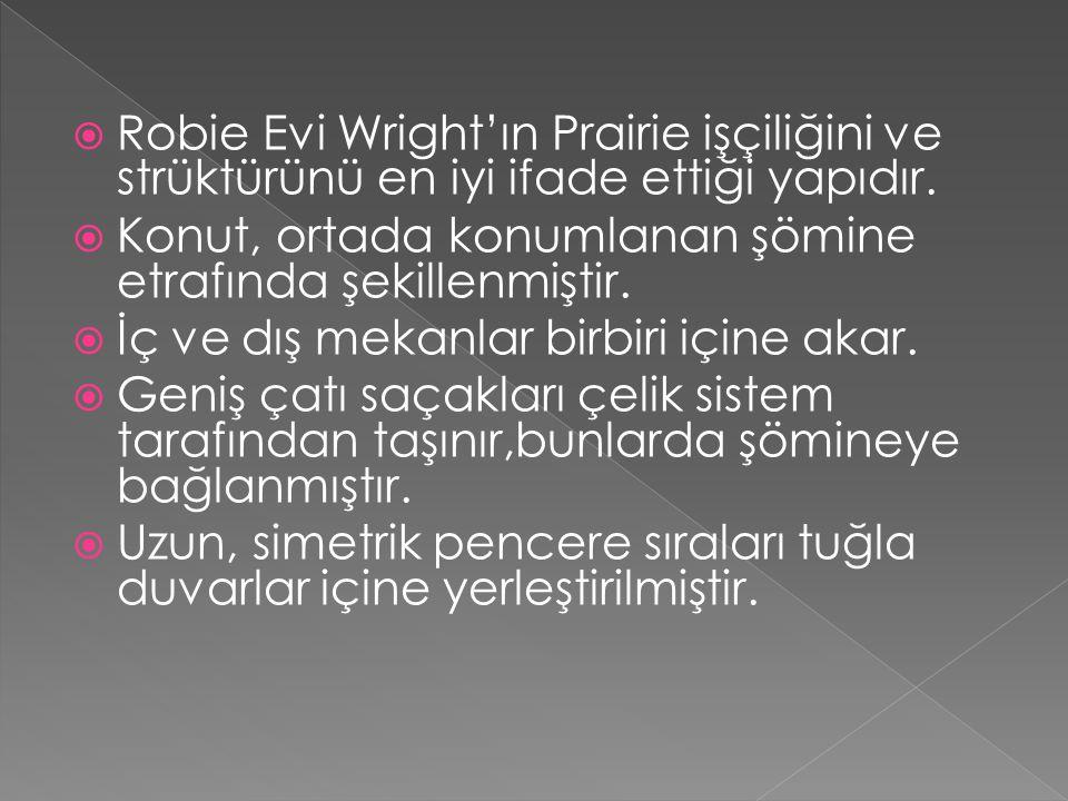  Robie Evi Wright'ın Prairie işçiliğini ve strüktürünü en iyi ifade ettiği yapıdır.  Konut, ortada konumlanan şömine etrafında şekillenmiştir.  İç